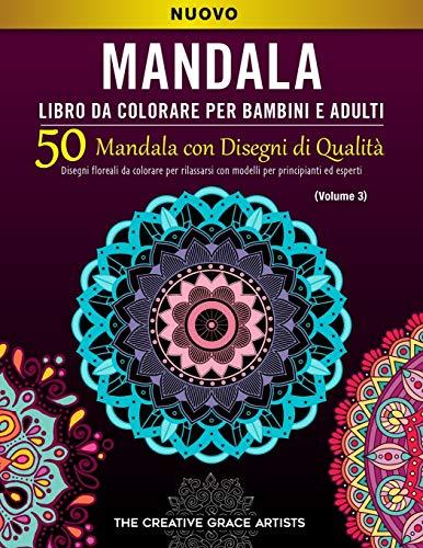 Mandala Libro da Colorare per Bambini e Adulti: 50 Mandala con Disegni di Qualità. Disegni floreali da colorare per rilassarsi con modelli per principianti ed esperti.