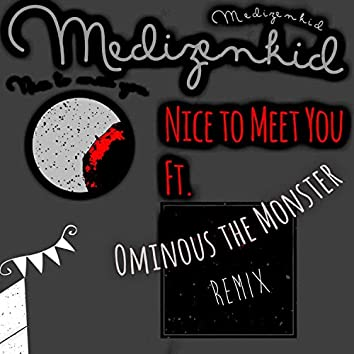 Nice to Meet You (feat. Ominous the Monster)