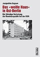 """Das """"weisse Haus"""" in Ost-Berlin: Die Staendige Vertretung der Bundesrepublik bei der DDR"""