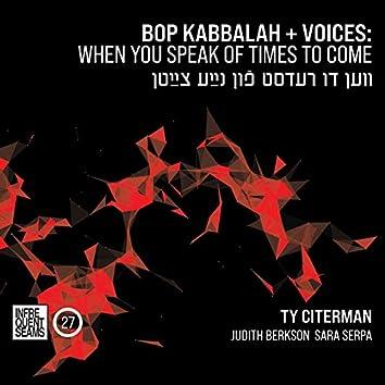 Bop Kabbalah+Voices: When You Speak of Times To Come (Ven Du Redst Fun Naye Tsaytn)