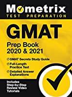 GMAT Prep Book 2020 and 2021 - GMAT Secrets Study Guide, Full-Length Practice Test, Detailed Answer Explanations: [includes Step-By-Step Review Video
