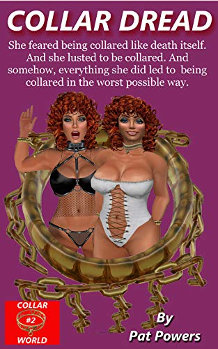 Collar Dread: She feared being collared like death itself. And she lusted to be collared. And somehow, everything she did led to being collared in the worst possible way. (Collar World Book 2)