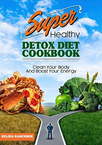 SUPER HEALTHY DETOX DIET COOKBOOK: CLEAN YOUR BODY AND BOOST YOUR ENERGY - Detox Diät Kochbuch (English Edition)