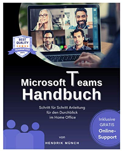 Microsoft Teams Handbuch: Das große Microsoft Teams Buch mit Schritt für Schritt Anleitung für den Durchblick im Home Office. Inkl. gratis online Support. (MS Teams Buch Deutsch, 1. Ausgabe)