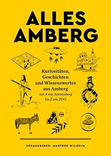 ALLES AMBERG: Kuriositäten, Geschichten und Wissenswertes aus Amberg - von A wie Ammenberg bis Z wie ZOO