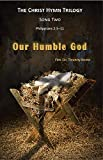 Song Two: The Christ Hymn Trilogy:: Our Humble God (English Edition)