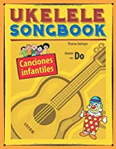 Ukelele Songbook: Canciones infantiles (Spanish Edition)