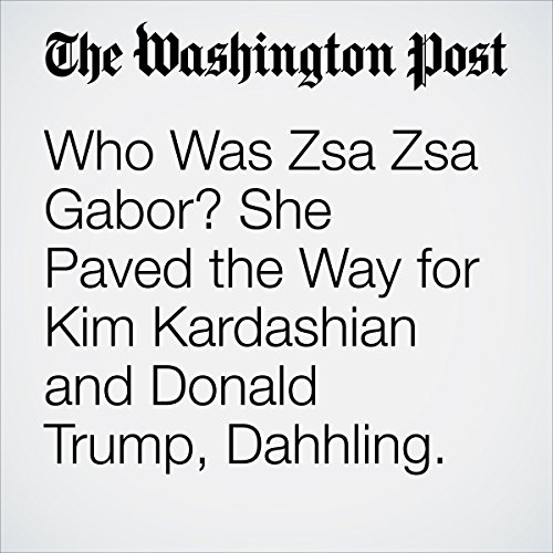 Who Was Zsa Zsa Gabor? She Paved the Way for Kim Kardashian and Donald Trump, Dahhling. audiobook cover art