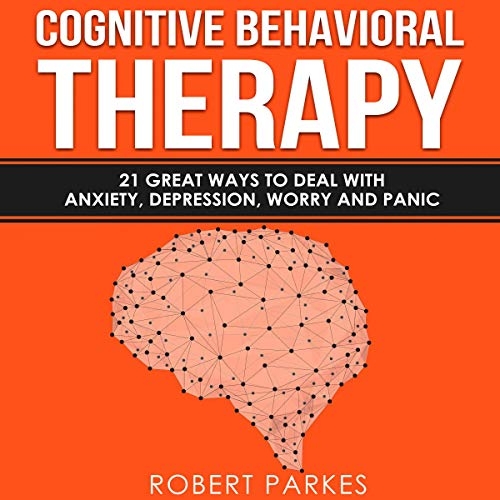 Cognitive Behavioral Therapy     21 Great Ways to Deal with Anxiety, Depression, Worry and Panic - Cognitive Behavioral Therapy Series, Book 1              By:                                                                                                                                 Robert Parkes                               Narrated by:                                                                                                                                 Charles Robert Fox                      Length: 1 hr and 19 mins     Not rated yet     Overall 0.0