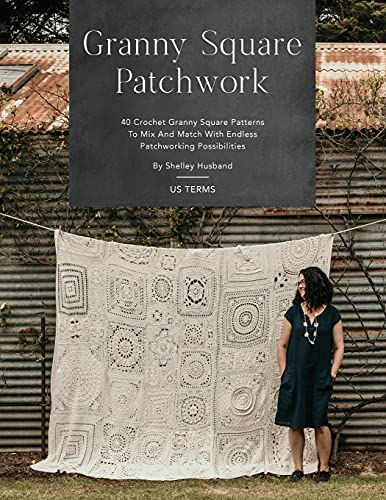 Granny Square Patchwork US Terms Edition: 40 Crochet Granny Square Patterns to Mix and Match with Endless Patchworking Possibilities
