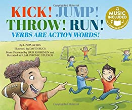 Kick! Jump! Throw! Run!: Verbs Are Action Words! (Read, Sing, Learn: Songs about the Parts of Speech)