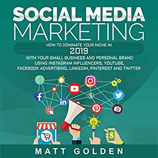 Social Media Marketing: How to Dominate Your Niche in 2019 with Your Small Business and Personal Brand Using Instagram Influencers, YouTube, Facebook Advertising, LinkedIn, Pinterest, and Twitter audiobook cover art