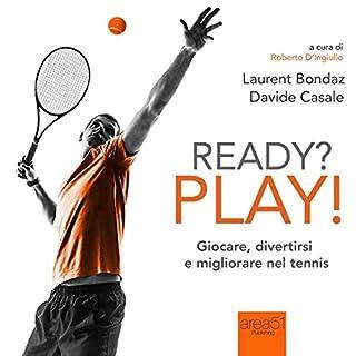 Ready? Play! Giocare, divertirsi e migliorare nel tennis                   Di:                                                                                                                                 Laurent Bondaz,                                                                                        Davide Casale                               Letto da:                                                                                                                                 Lorenzo Visi                      Durata:  1 ora e 19 min     5 recensioni     Totali 4,2