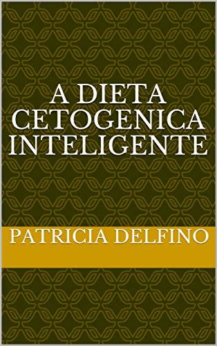 A DIETA CETOGENICA INTELIGENTE: DIETA CETOGENICA (Portuguese Edition)