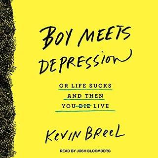 Boy Meets Depression     Or Life Sucks and Then You Live              Auteur(s):                                                                                                                                 Kevin Breel                               Narrateur(s):                                                                                                                                 Josh Bloomberg                      Durée: 4 h et 24 min     Pas de évaluations     Au global 0,0