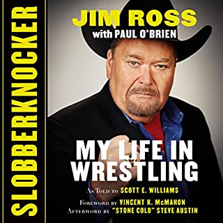 Slobberknocker     My Life in Wrestling              By:                                                                                                                                 Jim Ross,                                                                                        Paul O'Brien                               Narrated by:                                                                                                                                 Jim Ross,                                                                                        R. C. Bray                      Length: 10 hrs and 43 mins     43 ratings     Overall 4.6