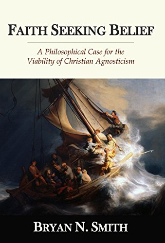 Compare Textbook Prices for Faith Seeking Belief: A Philosophical Case for the Viability of Christian Agnosticism  ISBN 9780692968123 by Smith, Bryan N