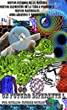 Nuevos Estados de la Materia; Investigaciones sobre el Agua; Nuevos Elementos de la Tabla Periódica; Nuevos Materiales (Oro, Grafeno, Minerales) (Un Futuro Diferente nº 50)