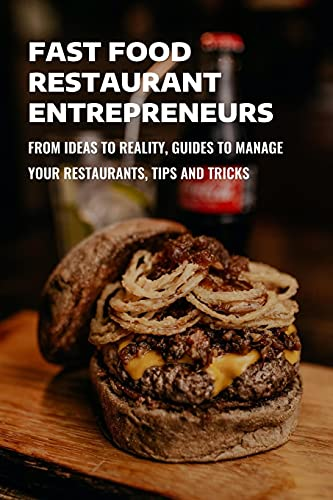 Fast Food Restaurant Entrepreneurs: From Ideas To Reality, Guides To Manage Your Restaurants, Tips And Tricks: Marketing Development For Your Fast Food Restaurant