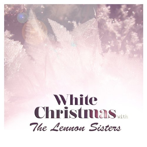 White Christmas With The Lennon Sisters