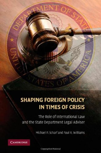 Shaping Foreign Policy in Times of Crisis: The Role of International Law and the State Department Legal Adviser