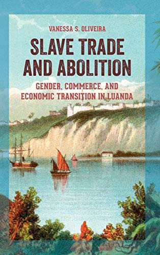 Slave Trade and Abolition: Gender, Commerce, and Economic Transition in Luanda