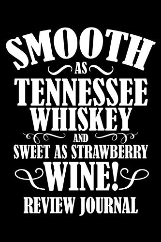 Smooth As Tennessee Whiskey And Sweet As Strawberry Wine Review Journal: Wine Review Journal and Logbook (Favorite Wines Rating Notebook)