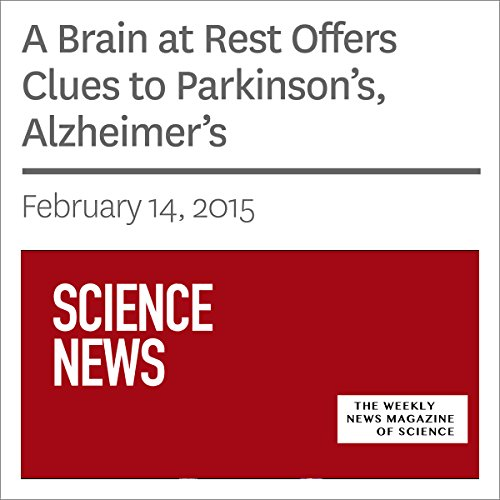 A Brain at Rest Offers Clues to Parkinson's, Alzheimer's audiobook cover art
