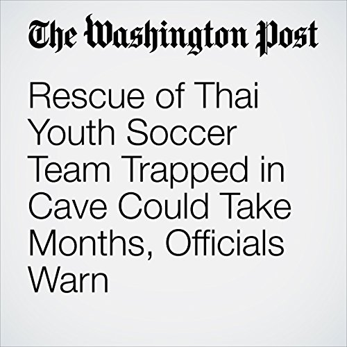 Rescue of Thai Youth Soccer Team Trapped in Cave Could Take Months, Officials Warn copertina