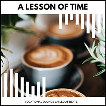 A Lesson Of Time - Vocational Lounge Chillout Beats