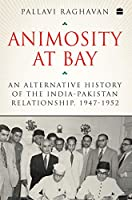 Animosity at Bay: An Alternative History of the India-Pakistan Relationship, 1947 to 1952