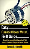 Easy Furnace Blower Motor Fix-It Guide: Simple Permanent Split Capacitor (PSC) Furnace Fan Motor Diagnostic Repair Manual (HelpItBroke.com - Easy HVAC Guides Book 2)