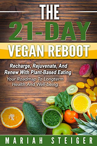 The 21-Day Vegan Reboot: Recharge, Rejuvenate, and Renew with Plant-Based Eating (English Edition)