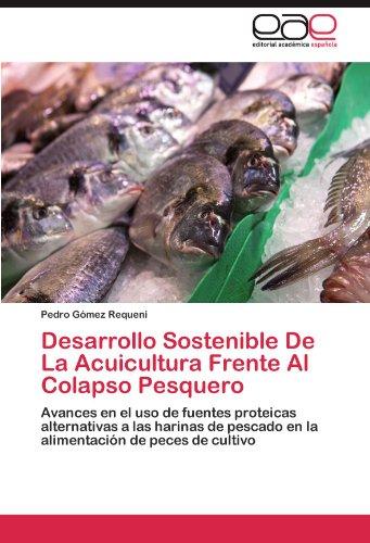 Desarrollo Sostenible De La Acuicultura Frente Al Colapso Pesquero: Avances en el uso de fuentes proteicas alternativas a las harinas de pescado en la alimentación de peces de cultivo