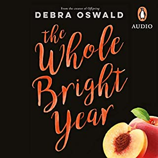 The Whole Bright Year                   By:                                                                                                                                 Debra Oswald                               Narrated by:                                                                                                                                 Maria Angelico                      Length: 8 hrs and 1 min     22 ratings     Overall 4.5
