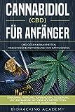Cannabidiol (CBD) für Anfänger: CBD gegen Krankheiten. Medizinische Anwendung von Cannabidiol. Einnahme, Wirkung, Anwendung, Dosierung und Erfahrung mit dem hocheffektiven medizinischen Marihuana. - Biohacking Academy
