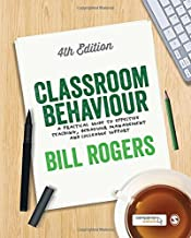 Classroom Behaviour: A Practical Guide to Effective Teaching, Behaviour Management and Colleague Support by Bill Rogers (2015-04-08)
