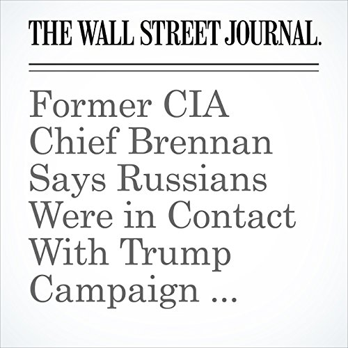 Former CIA Chief Brennan Says Russians Were in Contact With Trump Campaign Associates audiobook cover art
