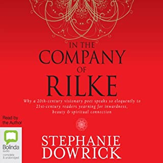 In the Company of Rilke     Why a 20th-Century Visionary Poet Speaks So Eloquently to 21st-Century Readers              By:                                                                                                                                 Stephanie Dowrick                               Narrated by:                                                                                                                                 Stephanie Dowrick                      Length: 12 hrs and 5 mins     36 ratings     Overall 4.6