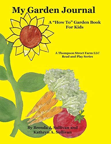 My Garden Journal: A How To Garden Book For Kids