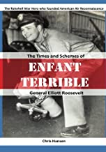 Enfant Terrible: The Times and Schemes of General Elliott Roosevelt