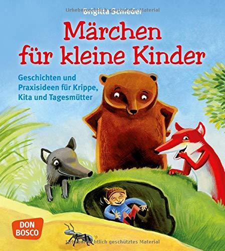 Märchen für kleine Kinder - Geschichten und Praxisideen für Krippe, Kita und Tagesmütter