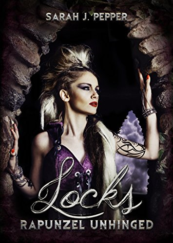 Locks: Rapunzel Unhinged by [Sarah J Pepper, Mercedes Roth, Heather Banta, Deb Lebbakken, Joshua Wilcoxon, Angelique Verver]