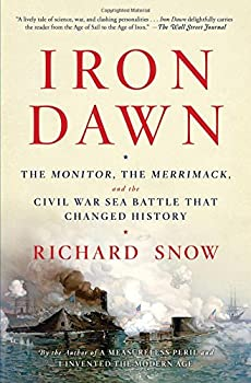Iron Dawn  The Monitor the Merrimack and the Civil War Sea Battle that Changed History