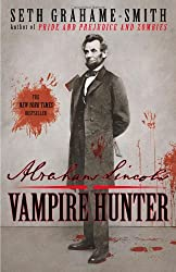 Abraham Lincoln: Vampire Hunter (Abraham Lincoln: Vampire Hunter #1) by Seth Grahame-Smith