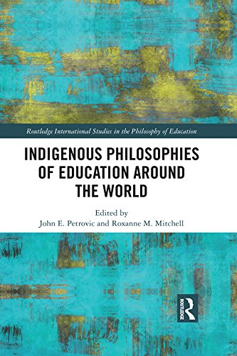 Indigenous Philosophies of Education Around the World (Routledge International Studies in the Philosophy of Education Book 19)