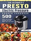 The Beginner's Presto Electric Pressure Cooker Cookbook: 500 Quick and Healthy...
