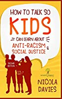 How to Talk So Kids Can Learn about Anti-Racism and Social Justice (3-15 Ages)