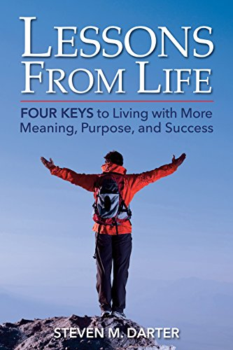 Lessons from Life: FOUR KEYS to Living with More Meaning, Purpose, and Success |