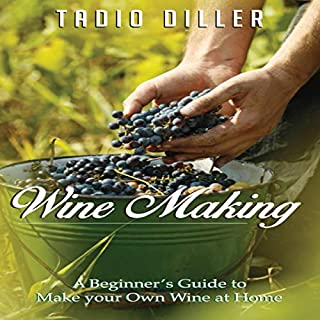 Wine Making - A Beginner's Guide to Make your Own Wine at Home audiobook cover art